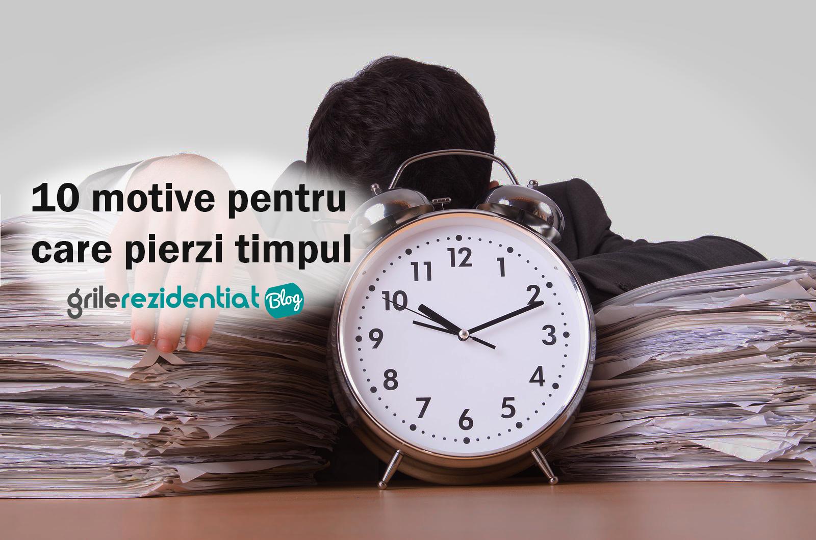 10 motive pentru care pierzi timpul